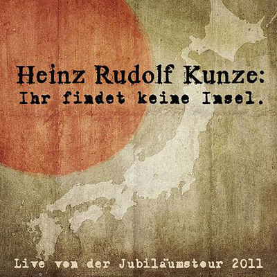 Heinz Rudolf Kunze: Ihr findet keine Insel